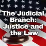 Civics The Judicial Branch: Justice and the Law