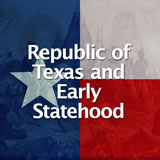 Texas History Republic of Texas and Early Statehood