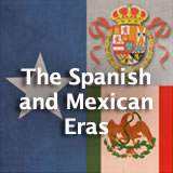 Texas History The Spanish and Mexican Eras