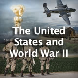 U.S. History The United States and World War II