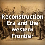 U.S. History Reconstruction Era and the Western Frontier